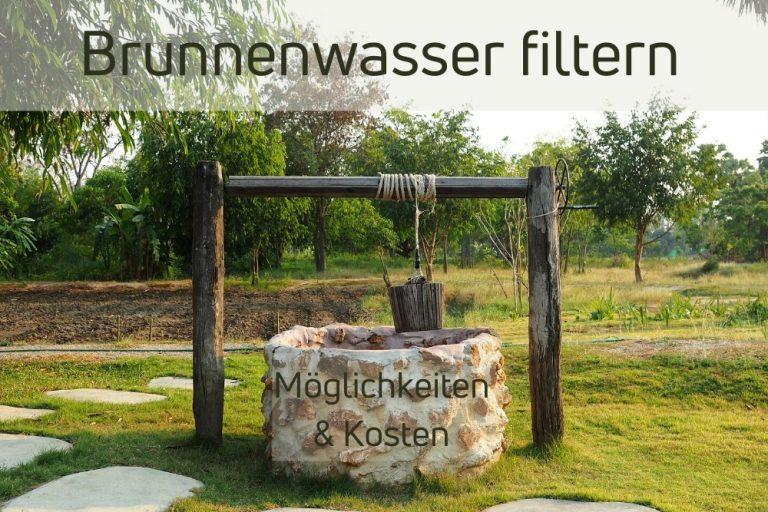 Brunnenwasser filtern - Kosten