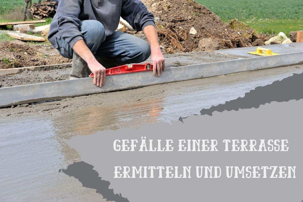 Gefälle einer Terrasse ermitteln und umsetzen