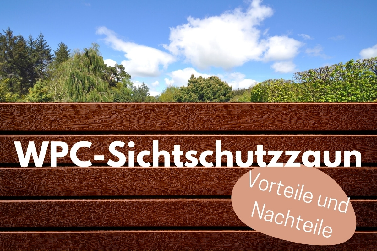 Welche Vorteile und Nachteile hat ein Sichtschutzzaun aus WPC?